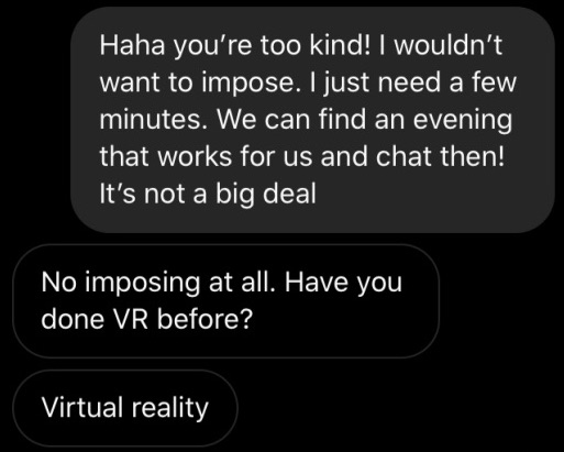 Part two of my text conversation with Frank. He's inviting me over for a VR session.